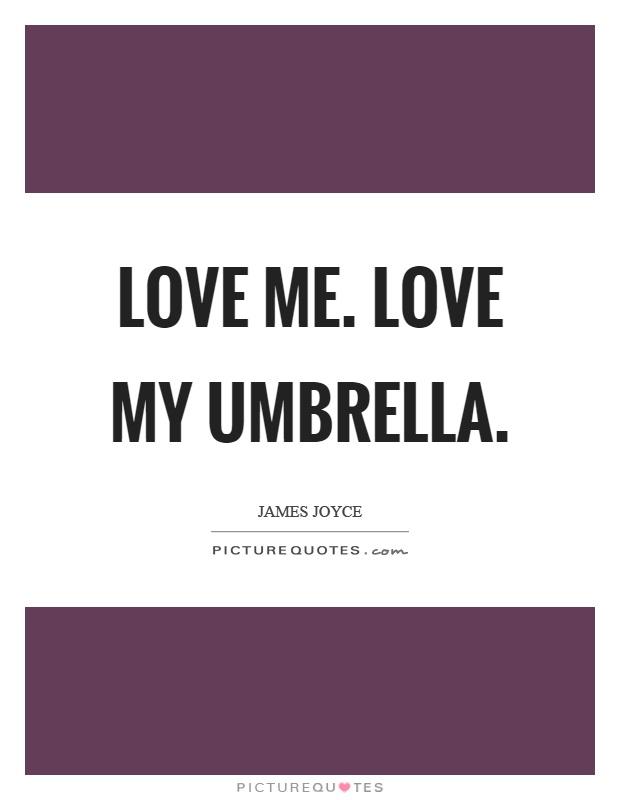 Love me. Love my umbrella Picture Quote #1