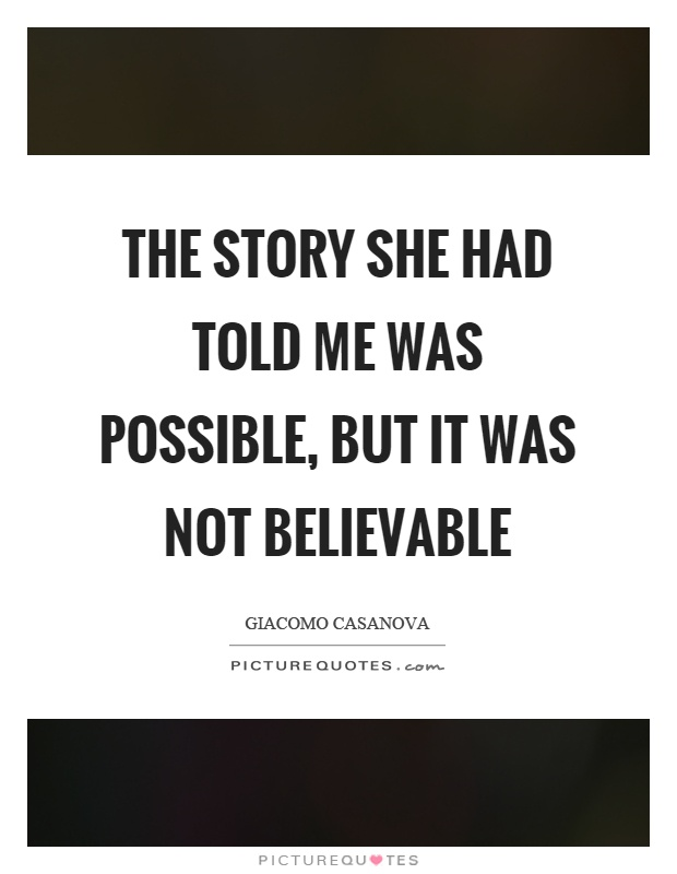 The story she had told me was possible, but it was not believable Picture Quote #1