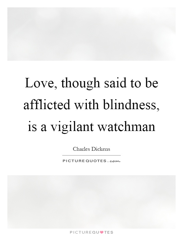Love, though said to be afflicted with blindness, is a vigilant watchman Picture Quote #1