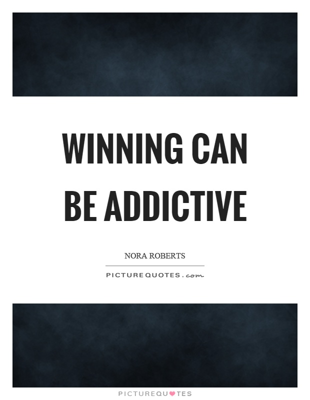 Winning can be addictive Picture Quote #1