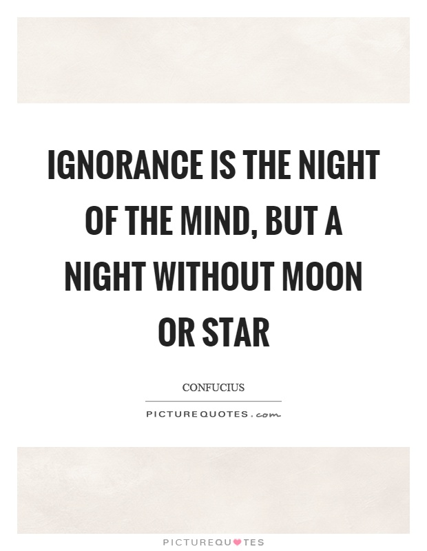 Ignorance is the night of the mind, but a night without moon or star Picture Quote #1