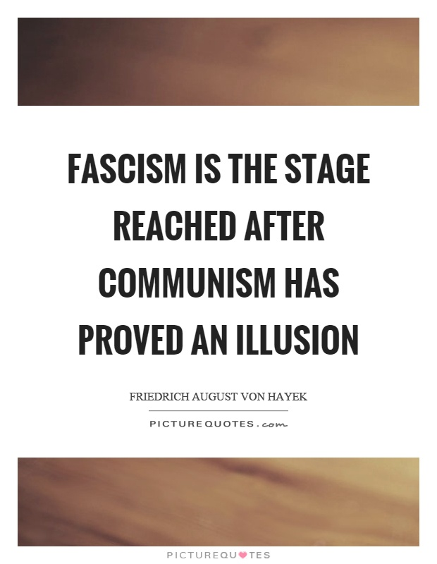 Fascism is the stage reached after communism has proved an illusion Picture Quote #1