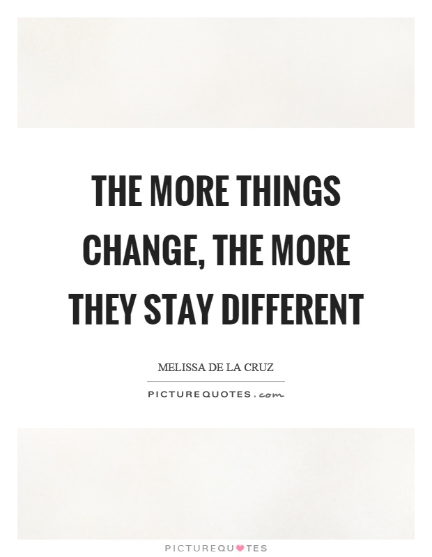 The more things change, the more they stay different Picture Quote #1