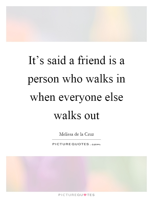 """a friend walks in when everyone A friend is worth more""""""""everyone is a friend, until they prove otherwise""""two are better than one because they have a good reward for their labour ."""