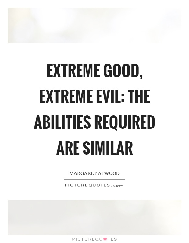 Extreme good, extreme evil: the abilities required are similar Picture Quote #1