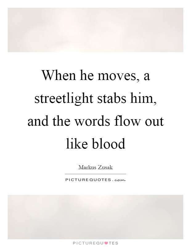 When he moves, a streetlight stabs him, and the words flow out like blood Picture Quote #1