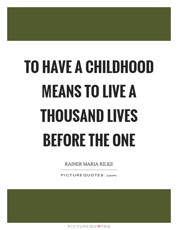 To have a childhood means to live a thousand lives before the one Picture Quote #1