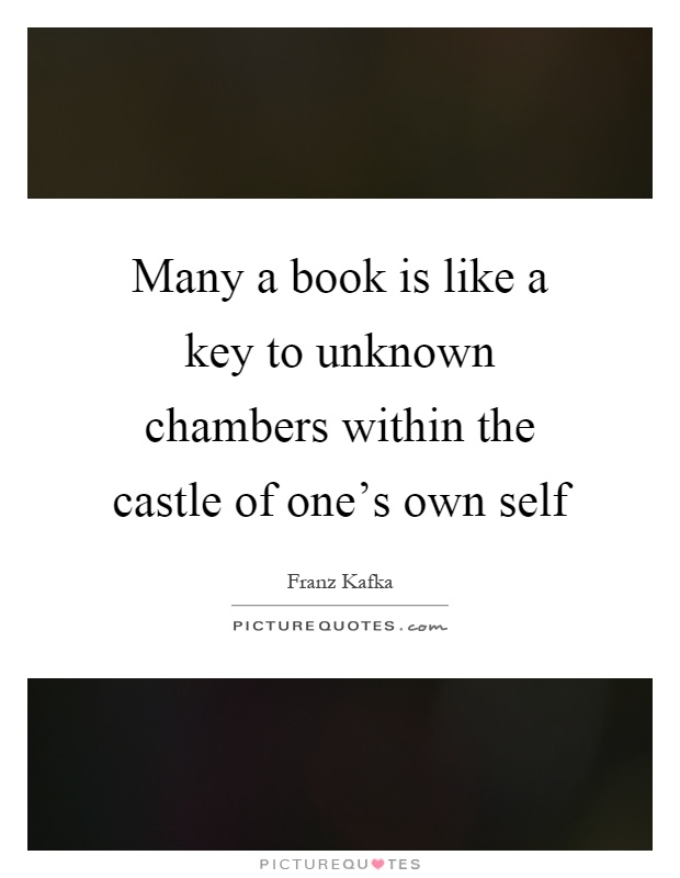 Many a book is like a key to unknown chambers within the castle of one's own self Picture Quote #1