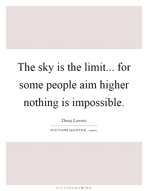 The sky is the limit... for some people aim higher nothing is impossible Picture Quote #1