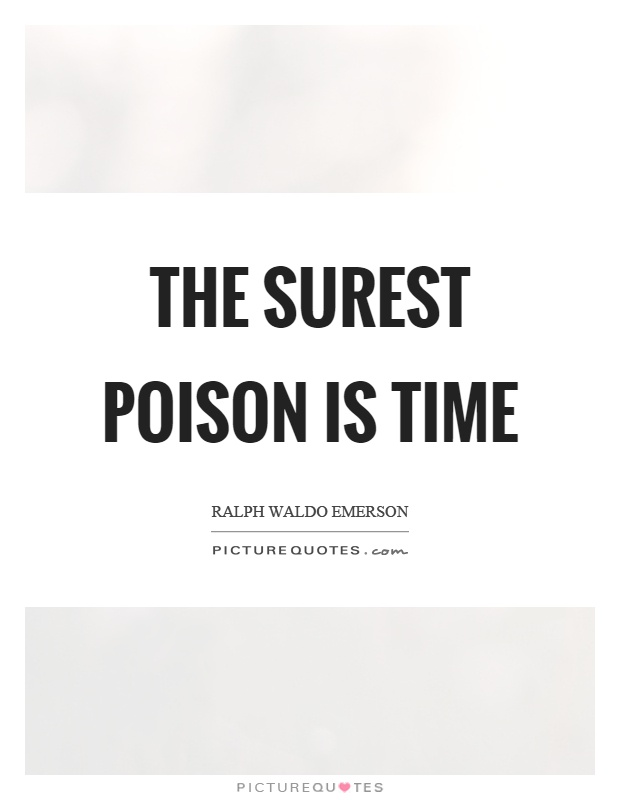The surest poison is time Picture Quote #1