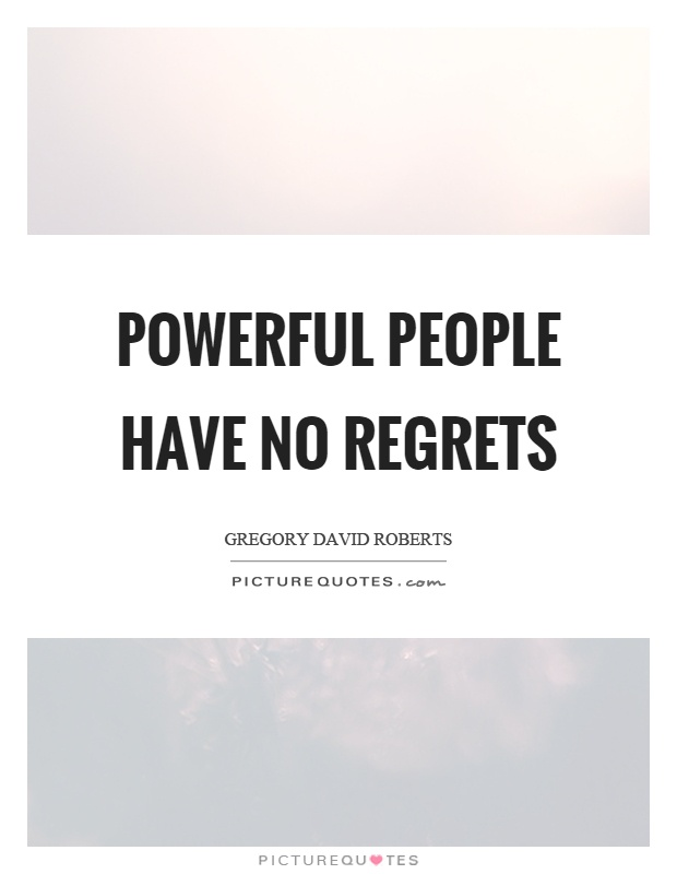Powerful people have no regrets Picture Quote #1