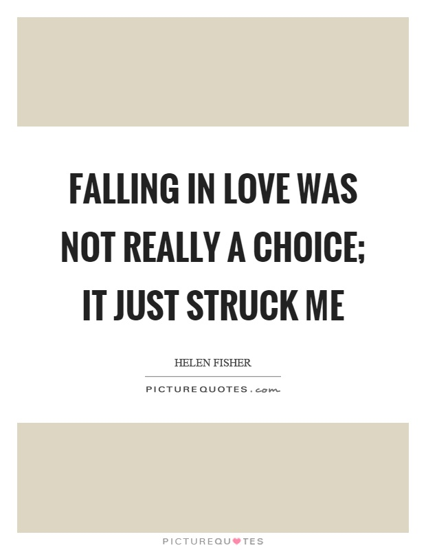 Falling in love was not really a choice; it just struck me Picture Quote #1
