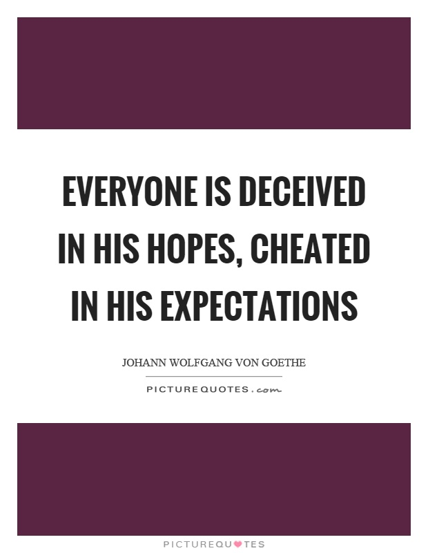 Everyone is deceived in his hopes, cheated in his expectations Picture Quote #1