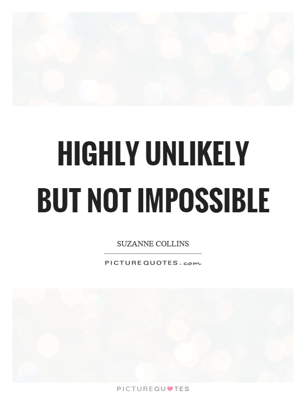 Highly unlikely but not impossible Picture Quote #1