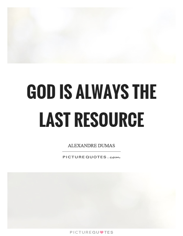 God is always the last resource Picture Quote #1