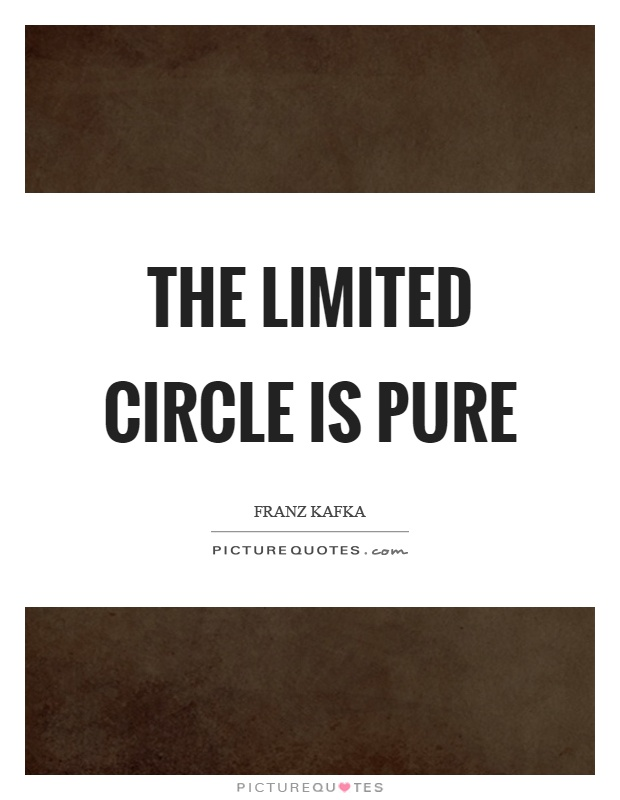 The limited circle is pure Picture Quote #1