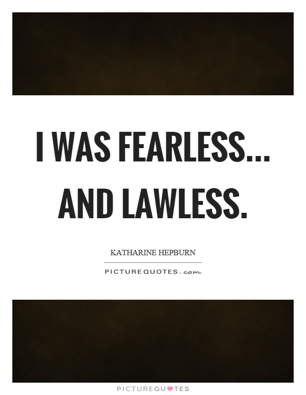 I was fearless... and lawless Picture Quote #1