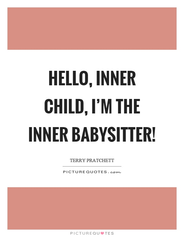 Hello, inner child, I'm the inner babysitter! Picture Quote #1