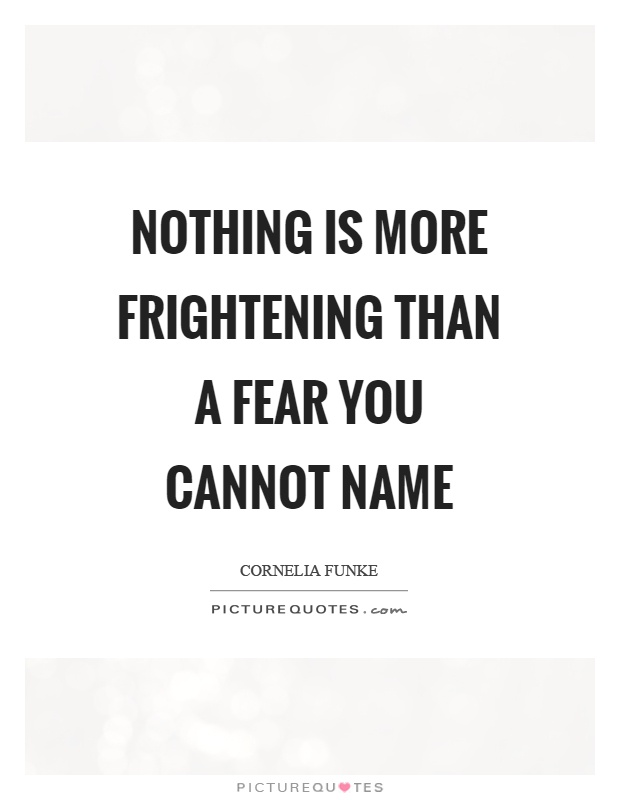 Nothing is more frightening than a fear you cannot name Picture Quote #1