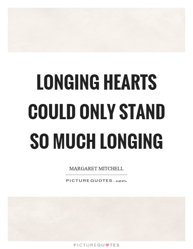 Longing hearts could only stand so much longing Picture Quote #1