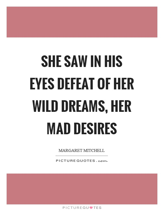 She saw in his eyes defeat of her wild dreams, her mad desires Picture Quote #1