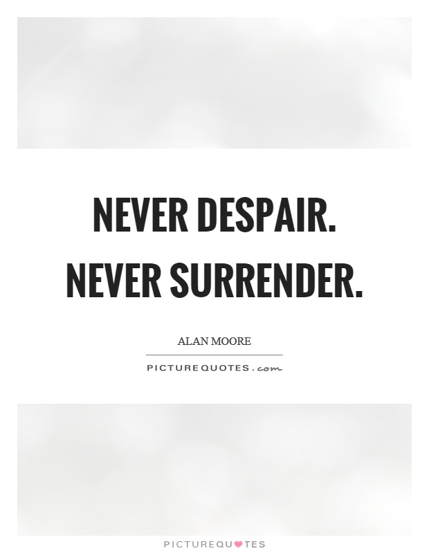 Never despair. Never surrender Picture Quote #1