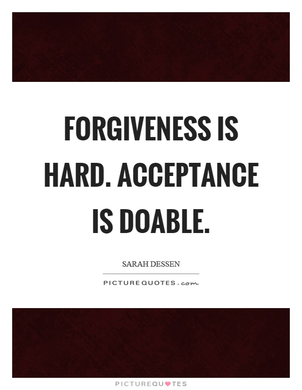 Forgiveness is hard. Acceptance is doable Picture Quote #1