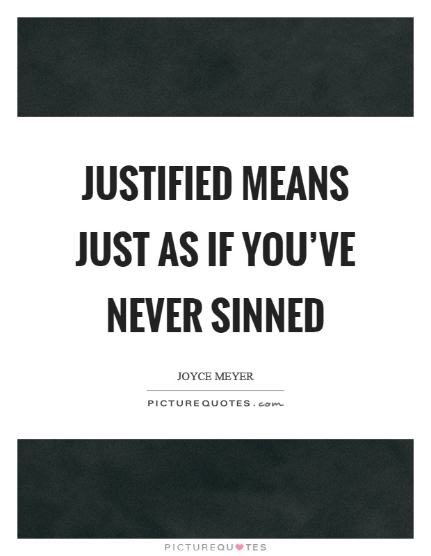 Justified means just as if you've never sinned Picture Quote #1