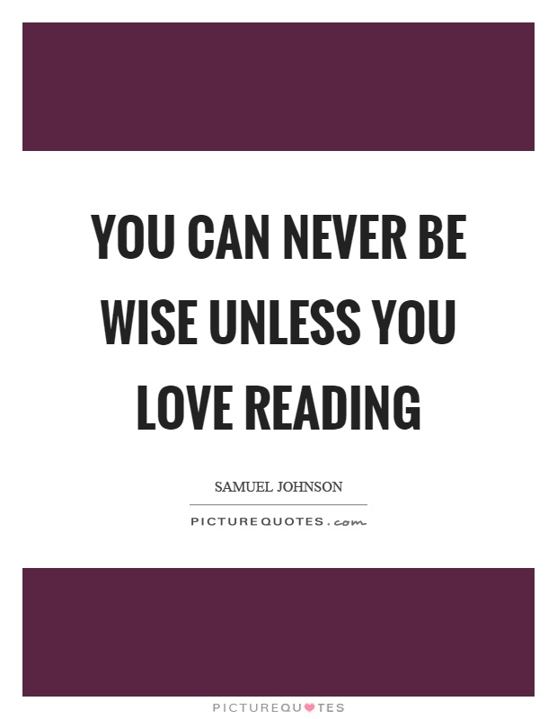 You can never be wise unless you love reading Picture Quote #1