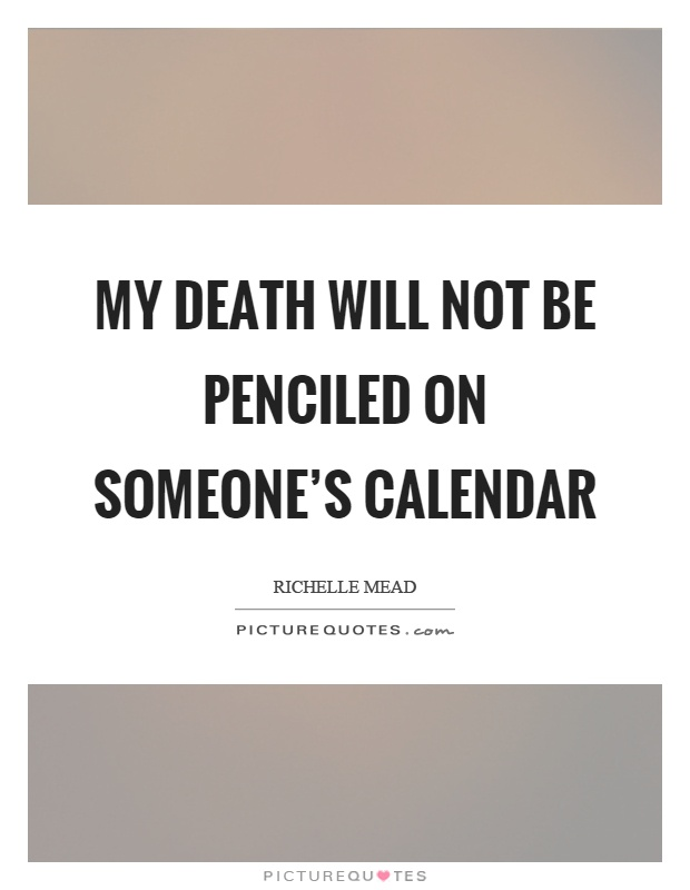 My death will not be penciled on someone's calendar Picture Quote #1