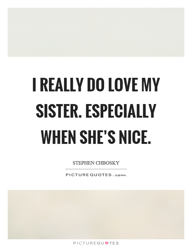 Because She Is My Sister And Therefore One Half Of Me Picture Quotes Magnificent I Love My Sister Picture Quotes