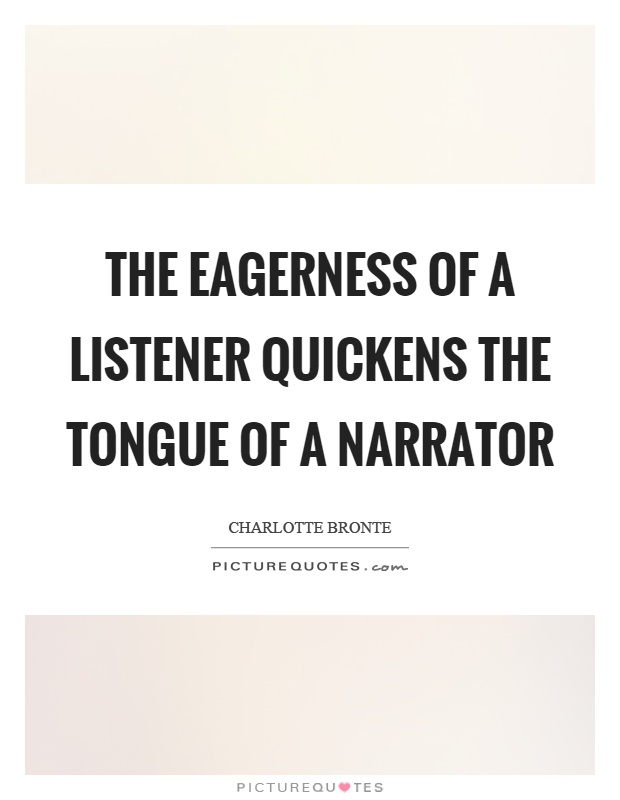 The eagerness of a listener quickens the tongue of a narrator Picture Quote #1