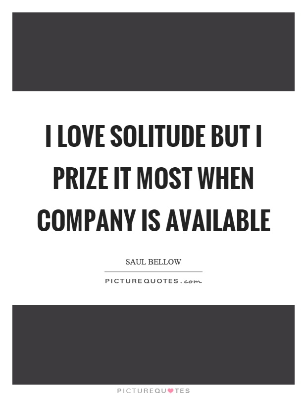 I love solitude but I prize it most when company is available Picture Quote #1
