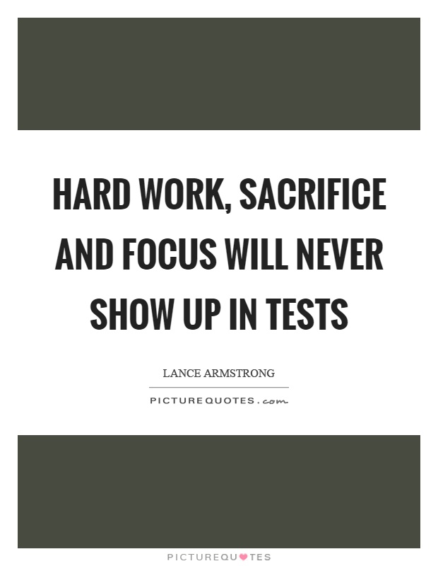 Hard work, sacrifice and focus will never show up in tests Picture Quote #1