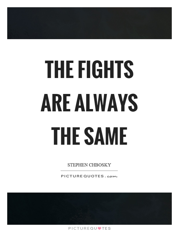 The fights are always the same Picture Quote #1