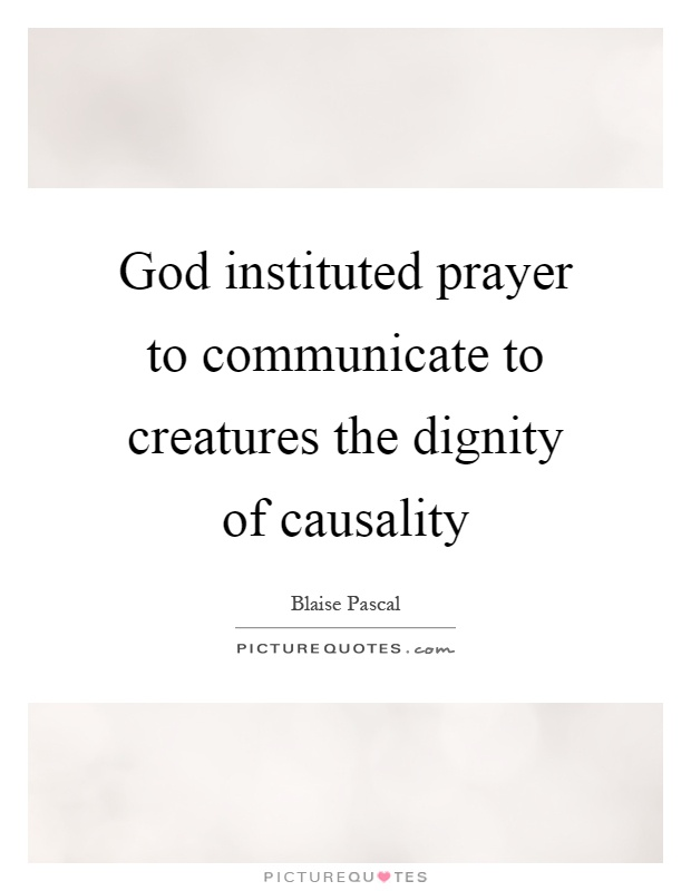 God instituted prayer to communicate to creatures the dignity of causality Picture Quote #1