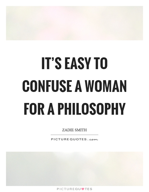 It's easy to confuse a woman for a philosophy Picture Quote #1