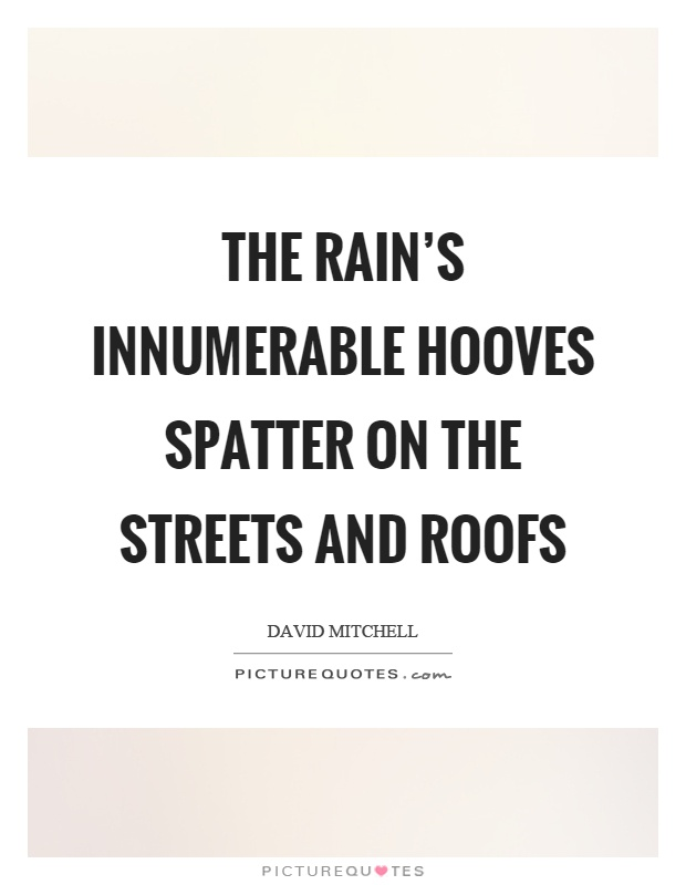 The rain's innumerable hooves spatter on the streets and roofs Picture Quote #1