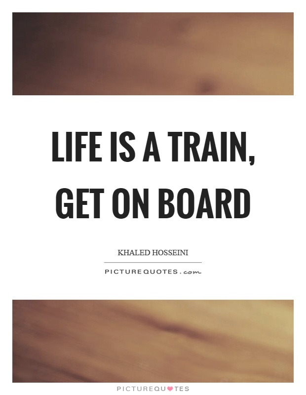 Get On Board Train Life is a train , get on board picture quotes