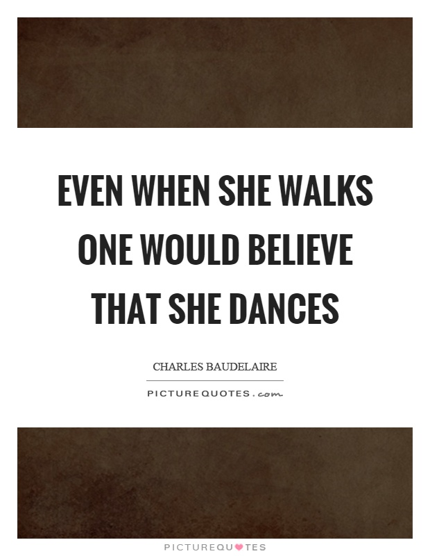 Even when she walks one would believe that she dances Picture Quote #1