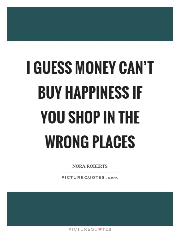 money can't buy you happiness essay Complete stock market coverage with breaking news, analysis, stock quotes, before & after hours market data, research and earnings.