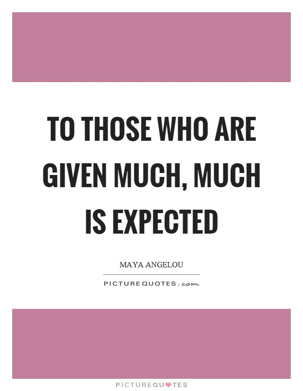 To those who are given much, much is expected Picture Quote #1