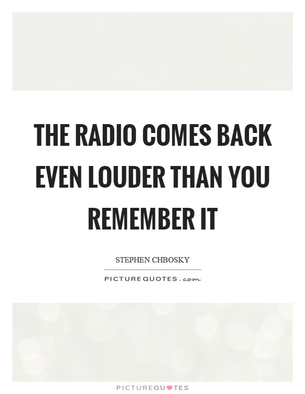 The radio comes back even louder than you remember it Picture Quote #1
