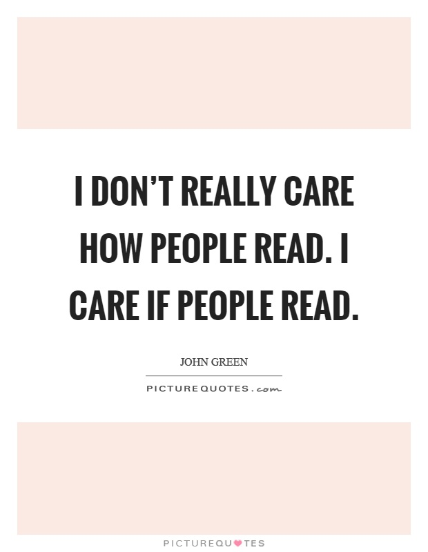 I don't really care how people read. I care if people read Picture Quote #1