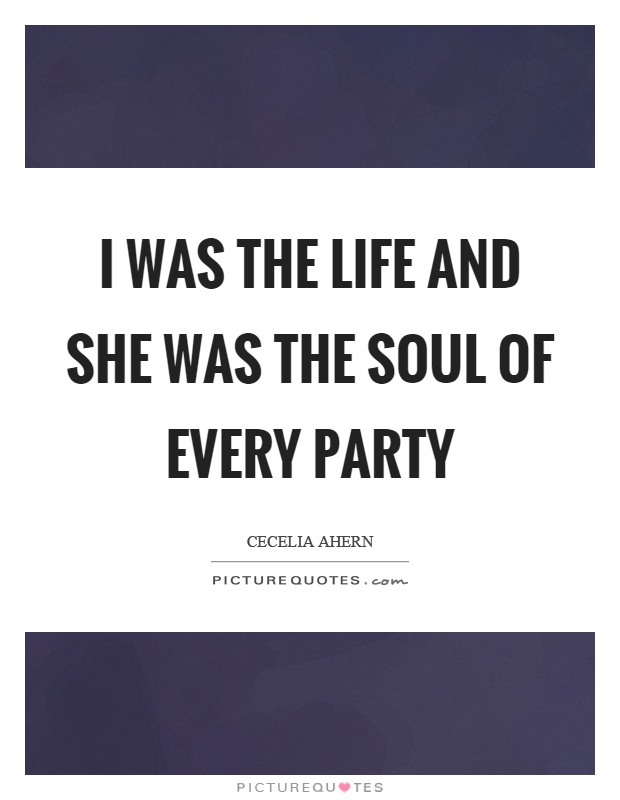 I was the life and she was the soul of every party Picture Quote #1