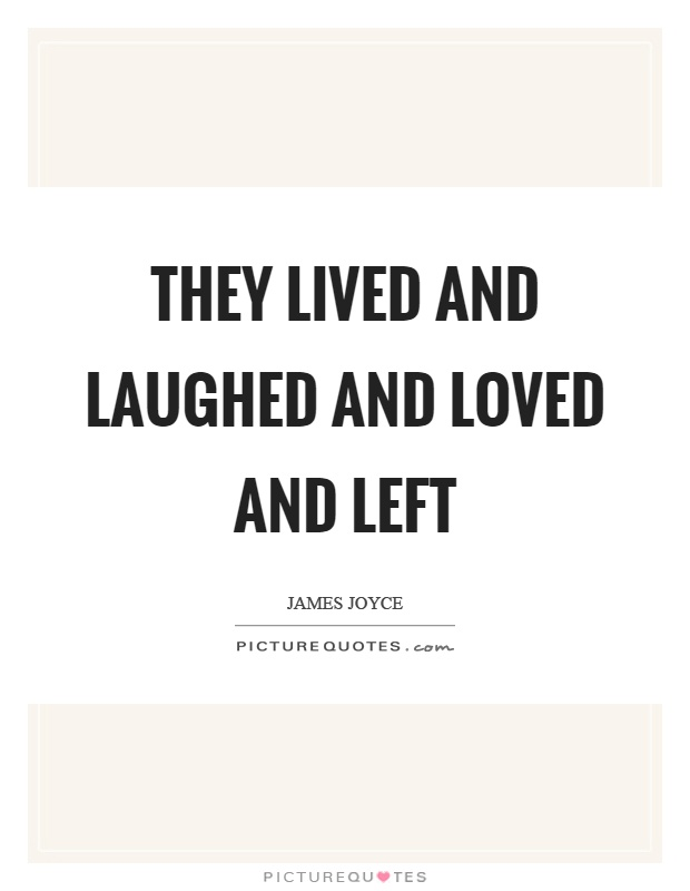 They lived and laughed and loved and left Picture Quote #1