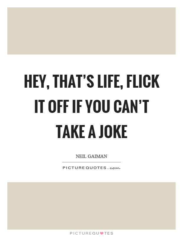 Hey That S Life Flick It Off If You Can T Take A Joke Picture