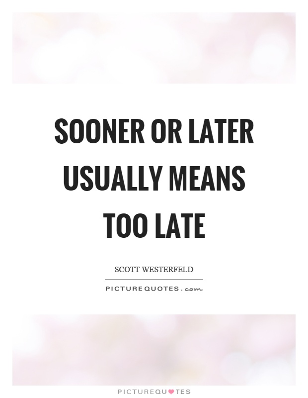 Sooner or later usually means too late Picture Quote #1