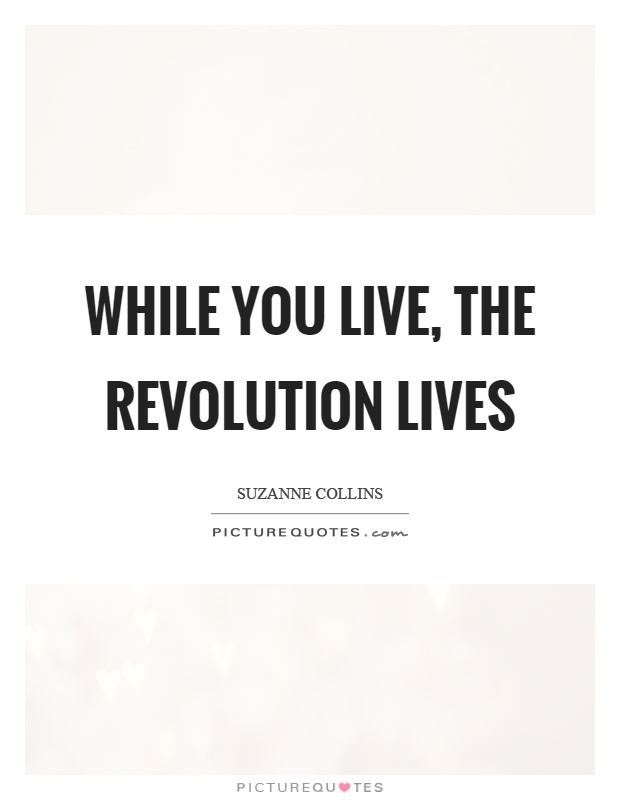 While you live, the revolution lives Picture Quote #1