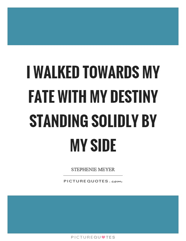I Walked Towards My Fate With My Destiny Standing Solidly By My